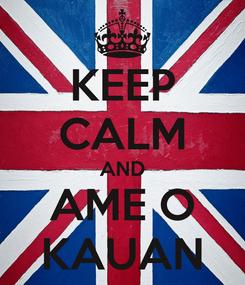 Poster: KEEP CALM AND AME O KAUAN