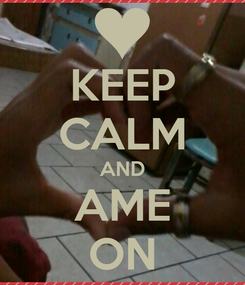 Poster: KEEP CALM AND AME ON