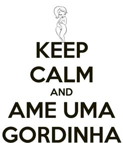 Poster: KEEP CALM AND AME UMA GORDINHA