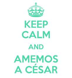 Poster: KEEP CALM AND AMEMOS A CÉSAR