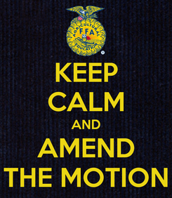 Poster: KEEP CALM AND AMEND THE MOTION