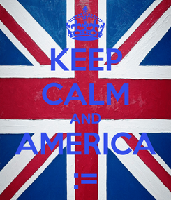Poster: KEEP CALM AND AMERICA :=