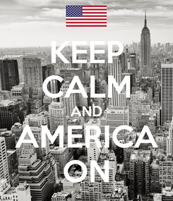 Poster: KEEP CALM AND AMERICA ON
