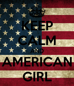 Poster: KEEP CALM AND AMERICAN GIRL