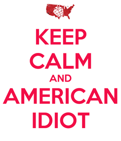 Poster: KEEP CALM AND AMERICAN IDIOT