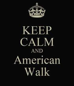 Poster: KEEP CALM AND American Walk