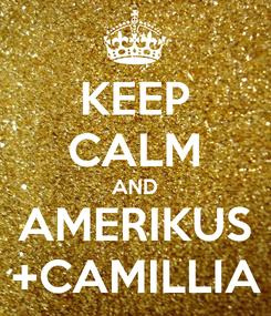 Poster: KEEP CALM AND AMERIKUS +CAMILLIA