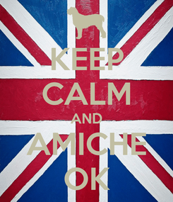 Poster: KEEP CALM AND AMICHE OK