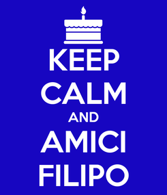 Poster: KEEP CALM AND AMICI FILIPO
