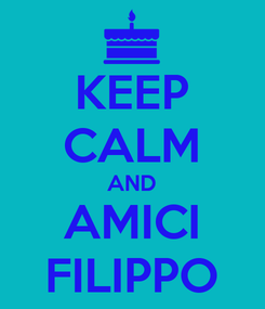 Poster: KEEP CALM AND AMICI FILIPPO