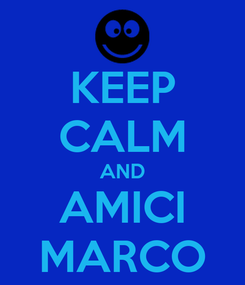 Poster: KEEP CALM AND AMICI MARCO