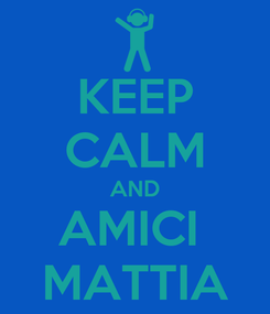 Poster: KEEP CALM AND AMICI  MATTIA
