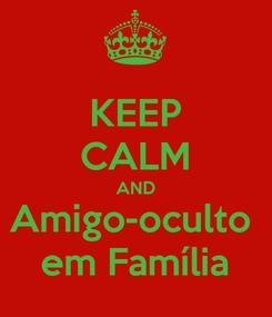 Poster: KEEP CALM AND Amigo-oculto  em Família