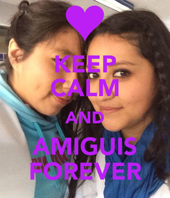 Poster: KEEP CALM AND AMIGUIS FOREVER
