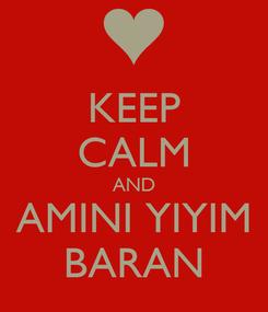 Poster: KEEP CALM AND AMINI YIYIM BARAN