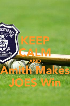 Poster: KEEP CALM AND Amith Makes JOES Win