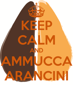 Poster: KEEP CALM AND AMMUCCA ARANCINI