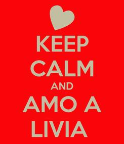 Poster: KEEP CALM AND AMO A LIVIA