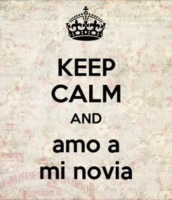 Poster: KEEP CALM AND amo a mi novia