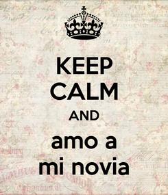 Poster: KEEP CALM AND amo a mi novia