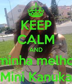 Poster: KEEP CALM AND Amo a minha melhor amiga ( Mini Kanuka )