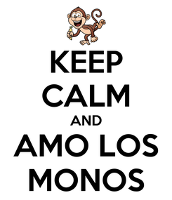 Poster: KEEP CALM AND AMO LOS MONOS