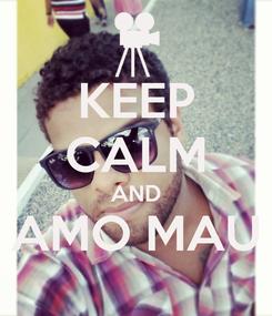 Poster: KEEP CALM AND AMO MAU