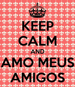 Poster: KEEP CALM AND AMO MEUS AMIGOS