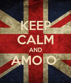Poster: KEEP CALM AND AMO O