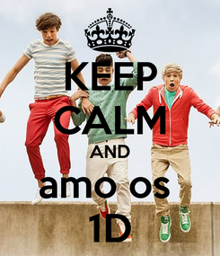 Poster: KEEP CALM AND amo os  1D