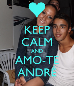 Poster: KEEP CALM AND AMO-TE ANDRÉ