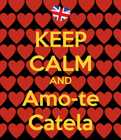 Poster: KEEP CALM AND Amo-te Catela