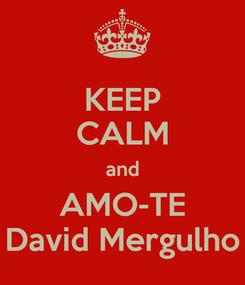Poster: KEEP CALM and AMO-TE David Mergulho