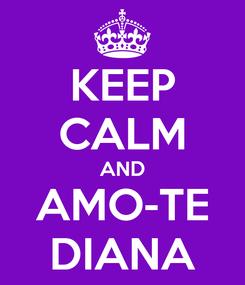 Poster: KEEP CALM AND AMO-TE DIANA
