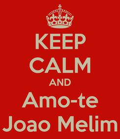 Poster: KEEP CALM AND Amo-te Joao Melim