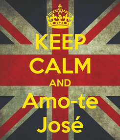 Poster: KEEP CALM AND Amo-te José