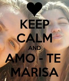 Poster: KEEP CALM AND AMO - TE  MARISA