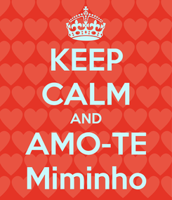 Poster: KEEP CALM AND AMO-TE Miminho