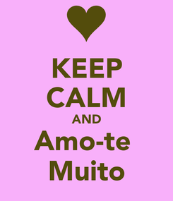 Poster: KEEP CALM AND Amo-te  Muito