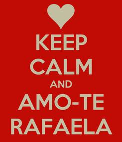 Poster: KEEP CALM AND AMO-TE RAFAELA