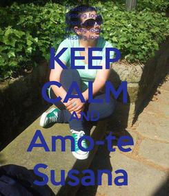 Poster: KEEP CALM AND Amo-te  Susana