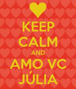 Poster: KEEP CALM AND AMO VC JÚLIA