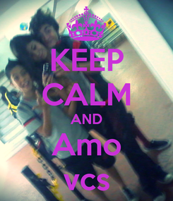 Poster: KEEP CALM AND Amo vcs