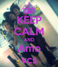 Poster: KEEP CALM AND Amo vcs