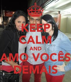 Poster: KEEP CALM AND AMO VOCÊS DEMAIS