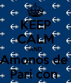 Poster: KEEP CALM AND Amonos de  Pari con