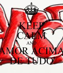 Poster: KEEP CALM AND AMOR ACIMA DE TUDO
