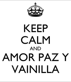 Poster: KEEP CALM AND AMOR PAZ Y VAINILLA