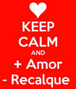 Poster: KEEP CALM AND + Amor - Recalque