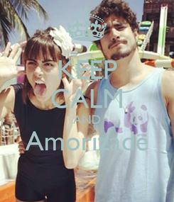 Poster: KEEP CALM AND Amorizade